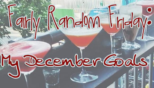 Fairly Random Friday: My DecemberGoals