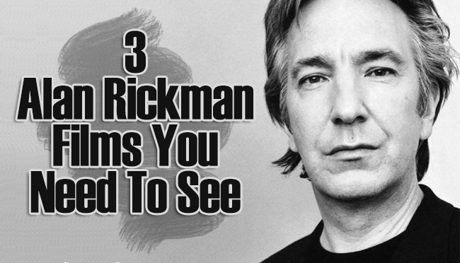 Fairly Random Friday: 3 Alan Rickman Films You Need To See
