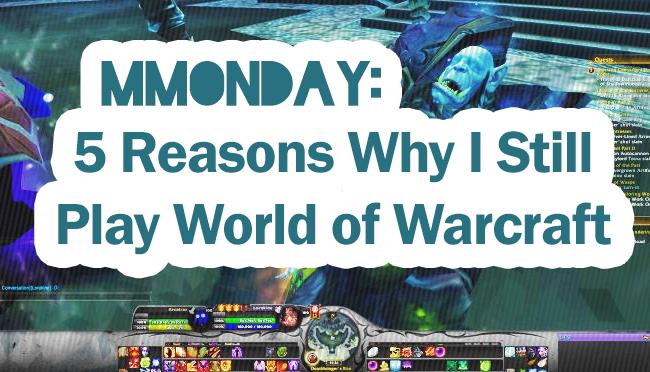 MMOnday: 5 Reasons Why I Still Play World ofWarcraft