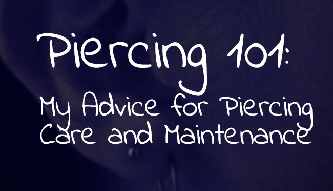 Piercing 101: My Advice for Piercing Care and Maintenance