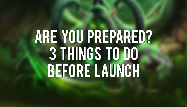 Are You Prepared for Legion? 3 Things to Do Before Launch |MMOnday