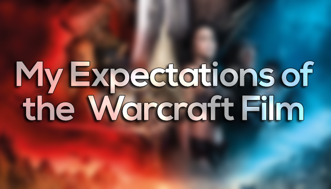 My Expectations of the Warcraft Film | MMOndays