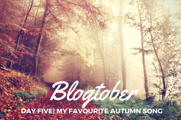 Blogtober| Day Five – My Autumn Song