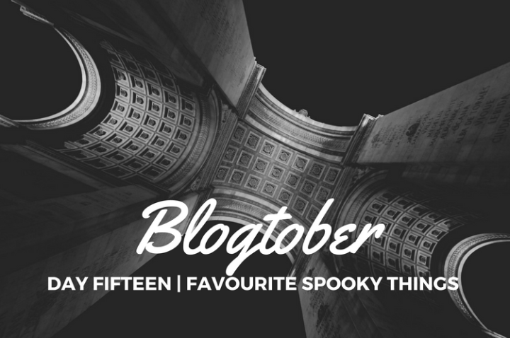 Blogtober| Day Fifteen – Favourite Spooky Things