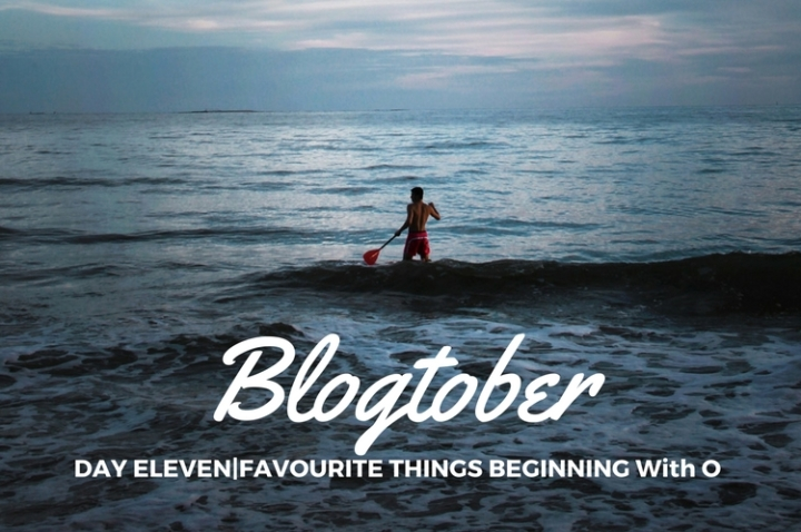 Blogtober| Day Eleven – Favourite Things Beginning WithO