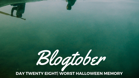 Blogtober| Day Twenty Eight – Worst Halloween Memory