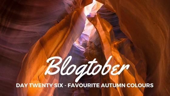 Blogtober| Day Twenty Six – My Favourite Autumn Colours [ImagePost]