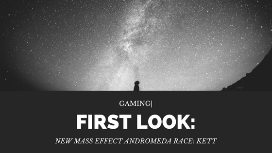 Gaming| First Look at the New Mass Effect Andromeda Race: Kett