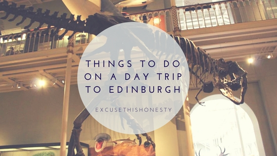 Travel | Things to Do on a Day Trip to Edinburgh