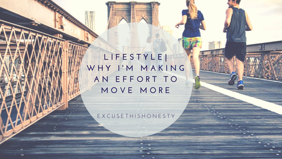Lifestyle| Why I'm Making an Effort to Move More