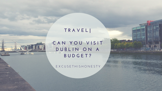 Travel| Can You Visit Dublin on a Budget?